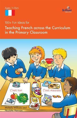 100+ Fun Ideas for Teaching French across the Curriculum by Nicolette Hannam. $9.07. 116 pages. Publisher: Brilliant Publications (December 2, 2011)