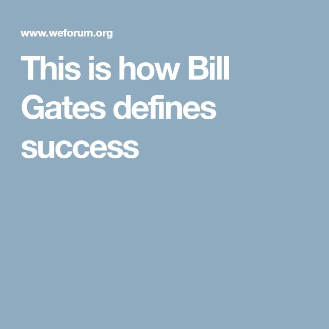 This is how Bill Gates defines success