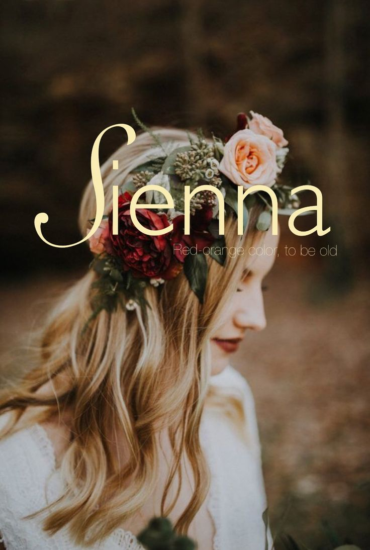Sienna, meaning:red-orange-brown color or to be old, Italian