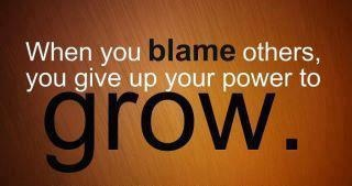 don't blame others for your mistakes. You are saying you are powerless over your own life. If you try to make others responsible, it's because you are afraid you will be judged for having made poor choices. Be strong and in control