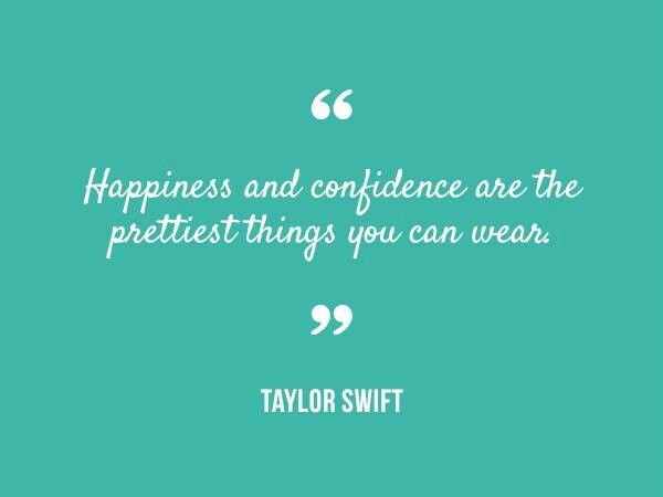 Happiness and confidence are the prettiest things you can wear.