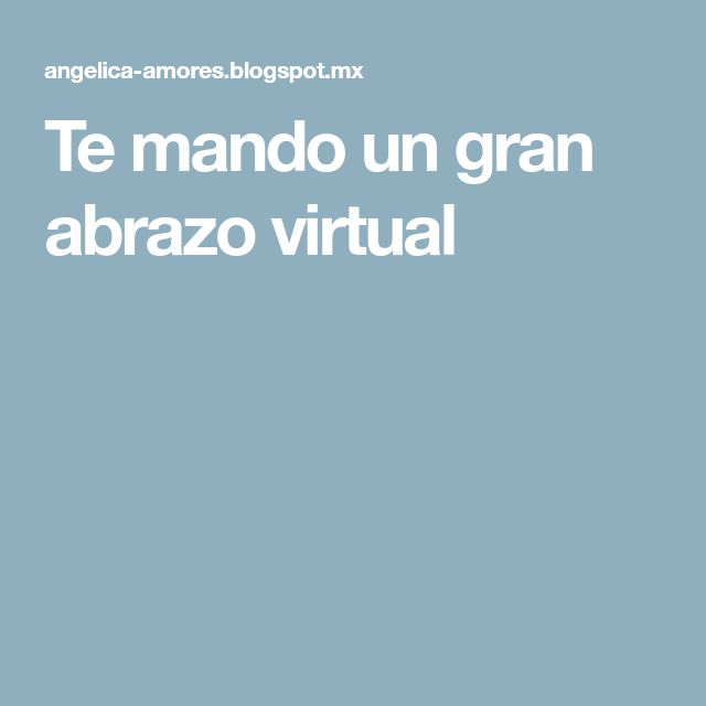 Te mando un gran abrazo virtual