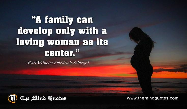 A family can develop only with a loving woman as its center.Karl Wilhelm Friedrich Schlegel Quotes on Woman and Family. Read, think and Share