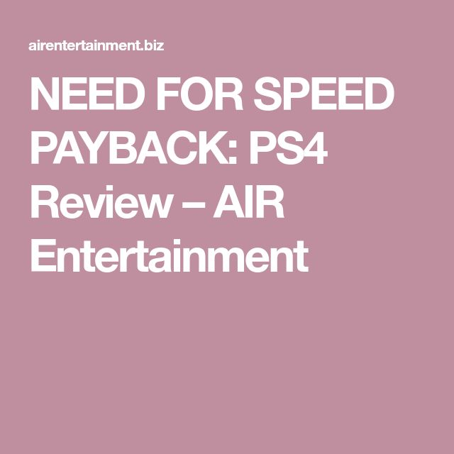 NEED FOR SPEED PAYBACK: PS4 Review – AIR Entertainment