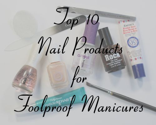 Top 10 Nail Products for a Foolproof #Manicure #nails via @All Lacquered Up