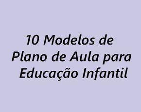 ATIVIDADES EI: 10 Modelos de Plano de Aula para Educação Infantil …