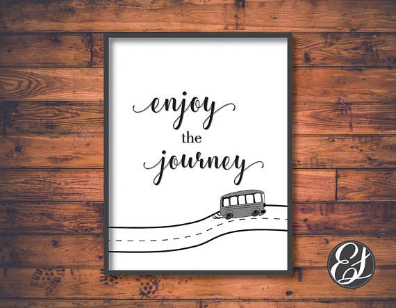 Check out this item in my Etsy shop https://www.etsy.com/uk/listing/513258250/printable-enjoy-the-journey-wall-hanging