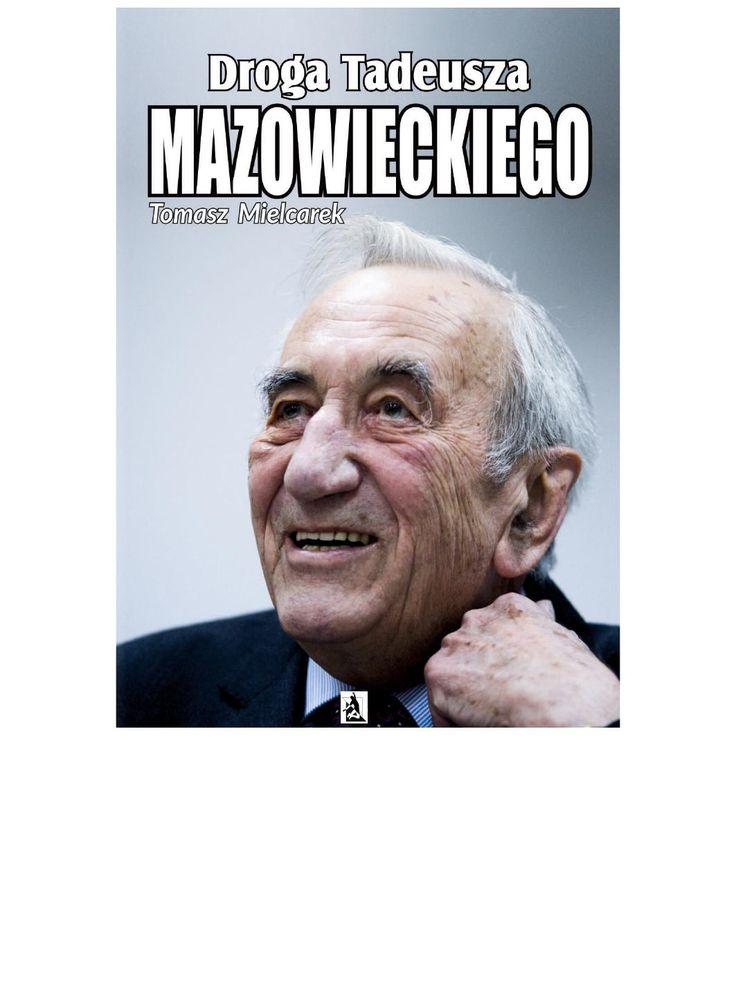 """Droga Tadeusza Mazowieckiego - ebook. """"Droga Tadeusza Mazowieckiego"""" Tomasza Mielcarka to powieść biograficzna, fakty dotyczące życia osobistego i odpowiedzi na pytania o działalność bohatera. To jeden z głównych architektów współczesnej Polski. Jego postanowienia, idee które im przyświecały, widoczne są do dnia dzisiejszego. Kim był ojciec założyciel III RP? Dlaczego decyzje, które podjął są tak ważne. Dlaczego mają tylu samo zwolenników, co krytyków?..."""