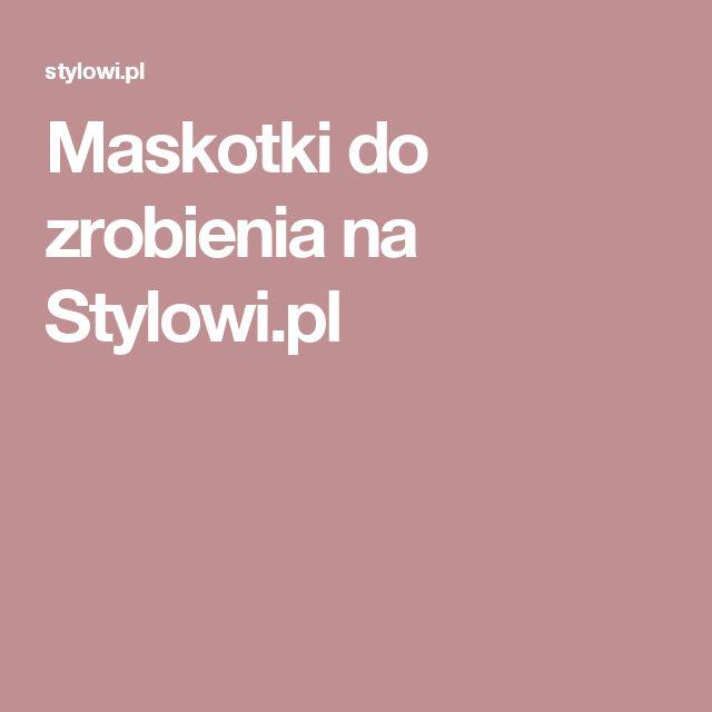 Maskotki do zrobienia na Stylowi.pl