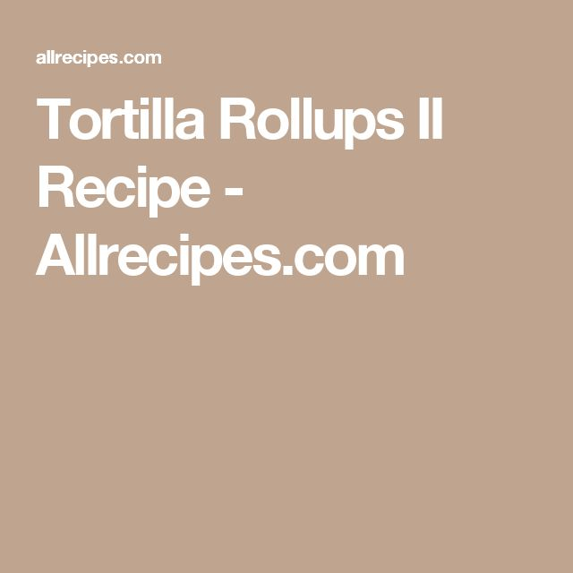 Tortilla Rollups II Recipe - Allrecipes.com