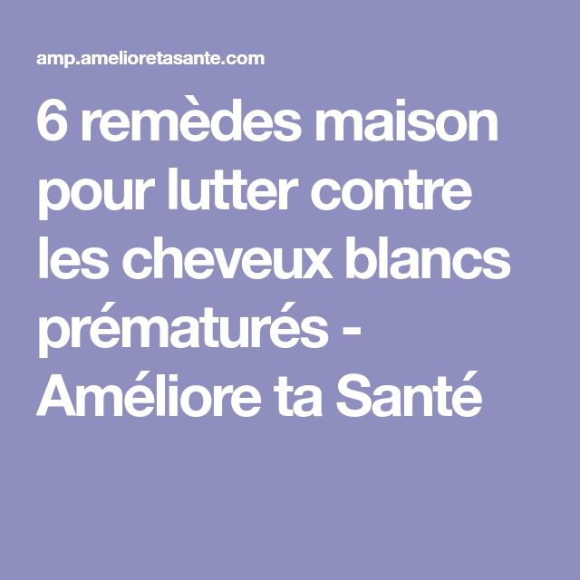 Remede cheveux blancs homme
