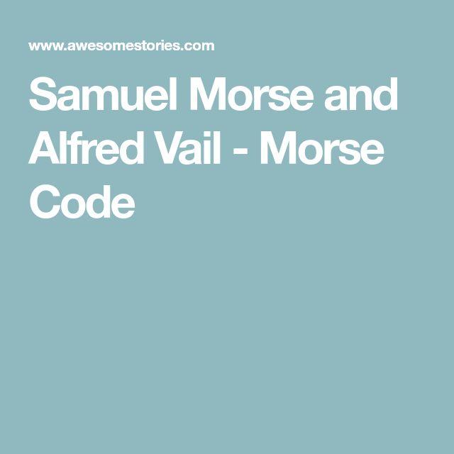 Samuel Morse and Alfred Vail - Morse Code
