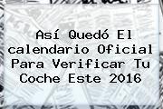 http://tecnoautos.com/wp-content/uploads/imagenes/tendencias/thumbs/asi-quedo-el-calendario-oficial-para-verificar-tu-coche-este-2016.jpg Calendario 2016. Así quedó el calendario oficial para verificar tu coche este 2016, Enlaces, Imágenes, Videos y Tweets - http://tecnoautos.com/actualidad/calendario-2016-asi-quedo-el-calendario-oficial-para-verificar-tu-coche-este-2016/