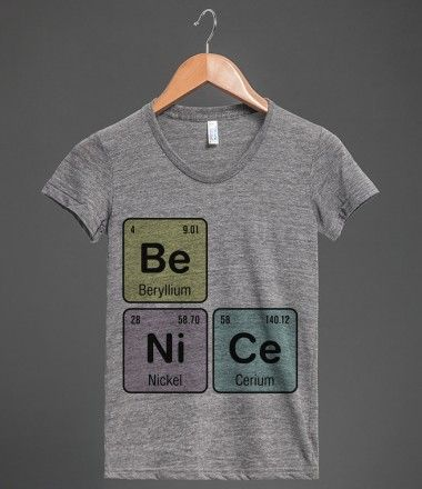 Periodic Table of the Elements - Be Nice - Be Ni Ce -  t-shirt. Cute chemistry gift idea!