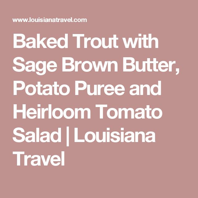 Baked Trout with Sage Brown Butter, Potato Puree and Heirloom Tomato Salad | Louisiana Travel