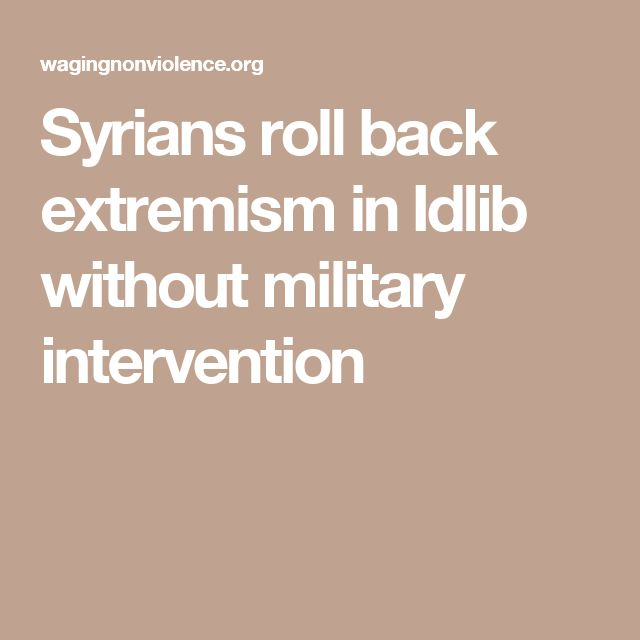 Syrians roll back extremism in Idlib without military intervention