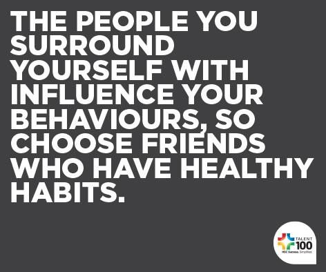 """The people you surround yourself with influence your behaviors, so choose friends who have healthy habits."""