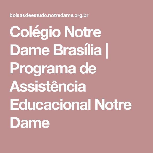 Colégio Notre Dame Brasília | Programa de Assistência Educacional Notre Dame