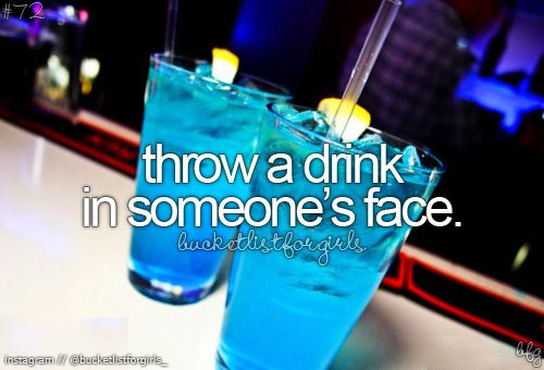 80. Throw a Drink in Someone's Face