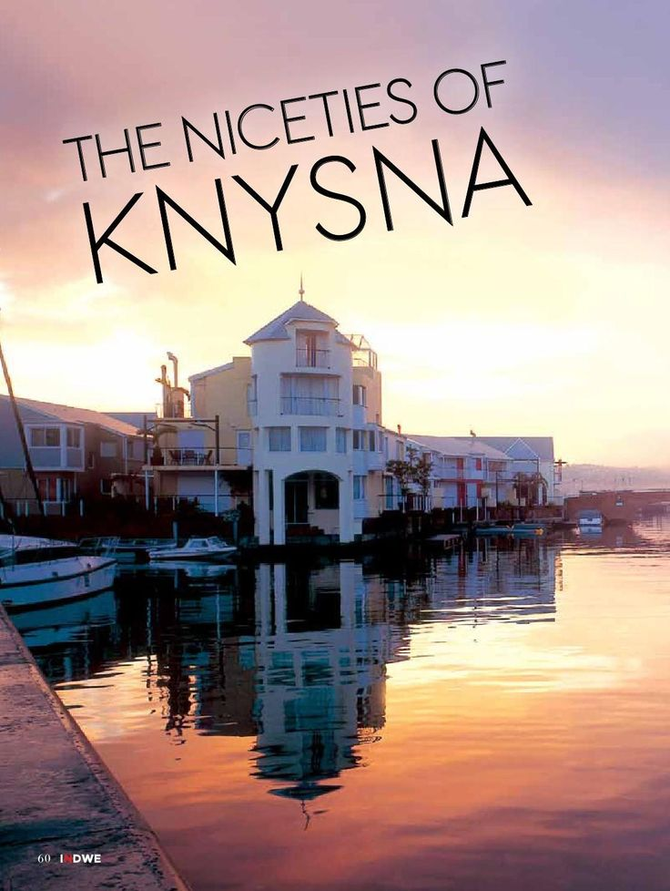 -	Cover Feature – The Niceties Knysna   Nestled amid lush indigenous forests and only an hour's drive from George, Knysna caters for all types of holidaymakers, from families with tiny tots or school-going youngsters, grandparents and extended families to newlyweds, dinkies and groups of varsity mates.