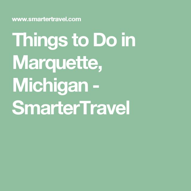 Things to Do in Marquette, Michigan - SmarterTravel
