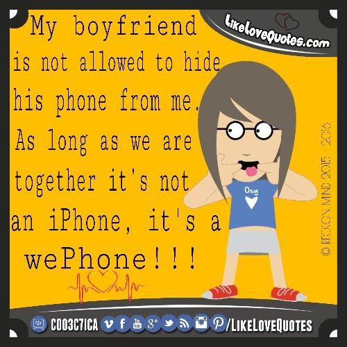 My #boyfriend not allowed to hide his phone from me. As long as we're #together it's not an #iPhone, it's a wePhone.