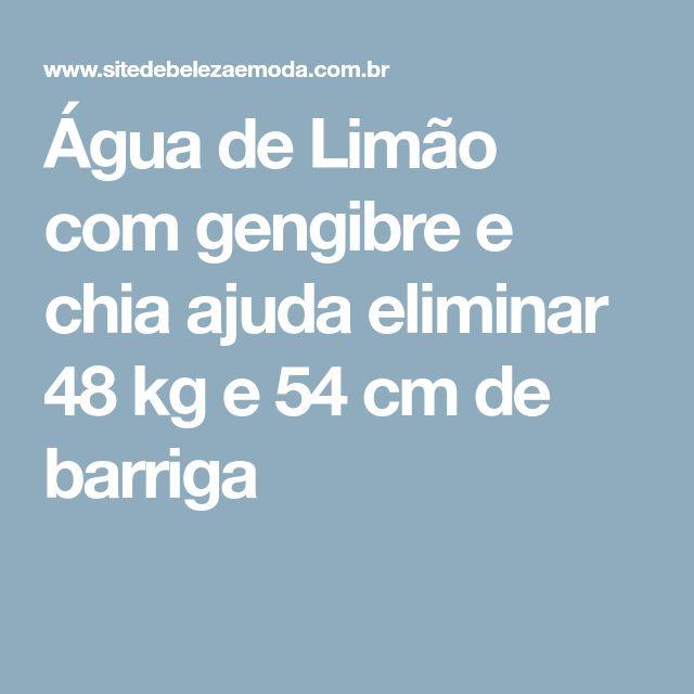 Água de Limão com gengibre e chia ajuda eliminar 48 kg e 54 cm de barriga