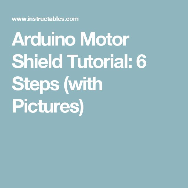 Arduino Motor Shield Tutorial: 6 Steps (with Pictures)