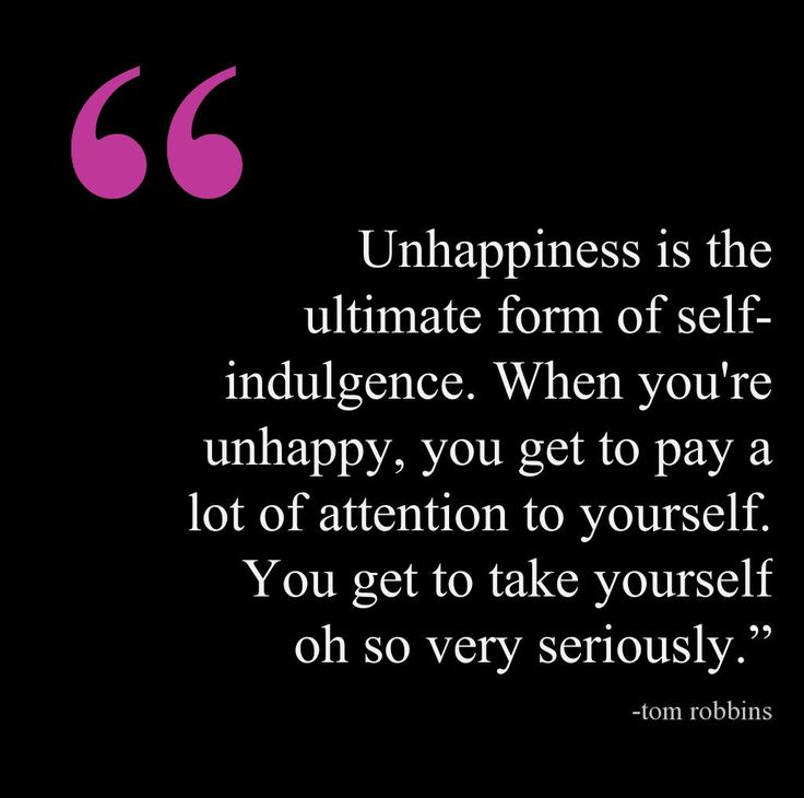 Tom Robbins, unhappiness quote. This quote courtesy of @Pinstamatic (http://pinstamatic.com)