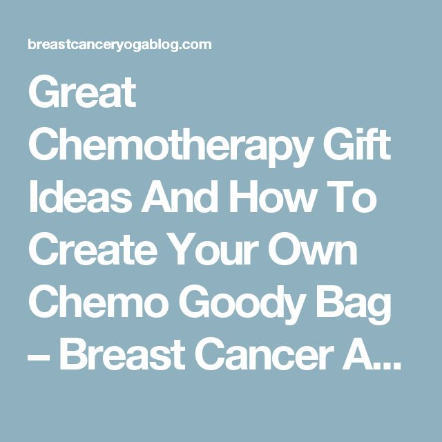 Great Chemotherapy Gift Ideas And How To Create Your Own Chemo Goody Bag – Breast Cancer Authority