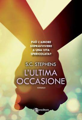 """Leggere Romanticamente e Fantasy: Anteprima """"L'ultima occasione"""" di S.C. Stephens"""
