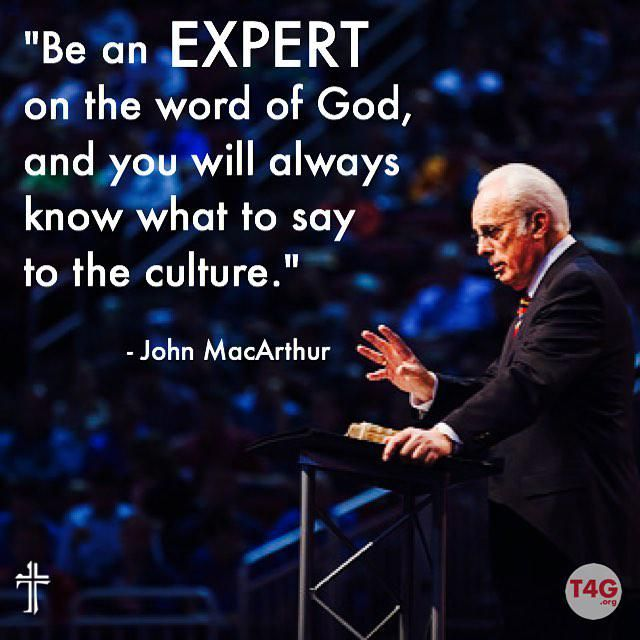 """""""Be an expert on the word of God, and you will always know what to say to the culture"""" - John MacArthur"""