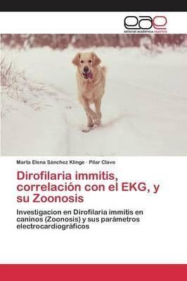 Dirofilaria immitis, correlación con el EKG y su zoonosis : investigación en Dirofilaria immitis en caninos (Zoonosis) y sus parámetros electrocardiográficos / Marta Elena Sánchez Klinge, Pilar Calvo. 2015
