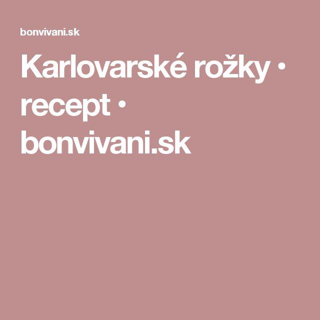Karlovarské rožky • recept • bonvivani.sk