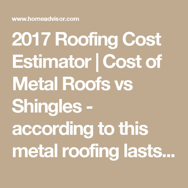2017 Roofing Cost Estimator | Cost of Metal Roofs vs Shingles - according to this metal roofing lasts longer and the shingles require 2-3 times more regular maintenance