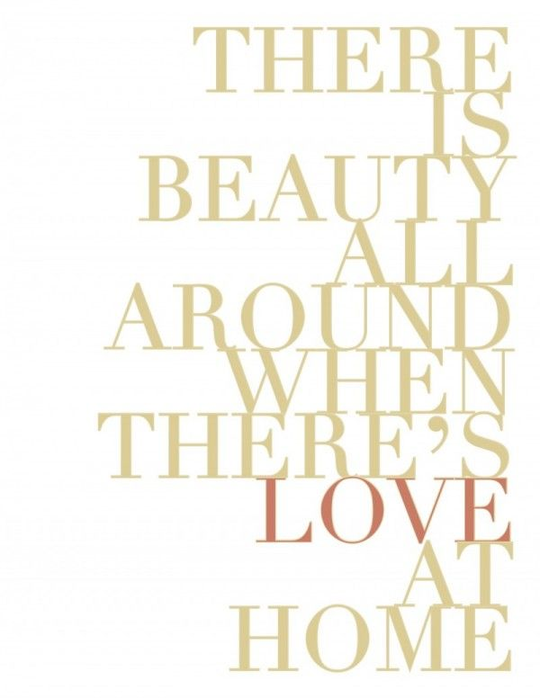 There is Beauty All Around When There's Love at Home: Families Quotes, At Home, Subway Art, So True, Diy Wall Art, Bathroom Quotes, Living, Inspiration Quotes, Design Quotes