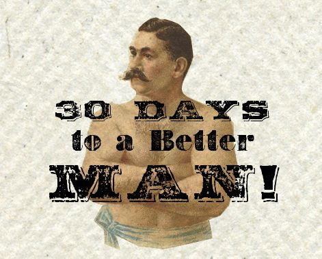 Be a Better Man in 30 Days | The Art of Manliness