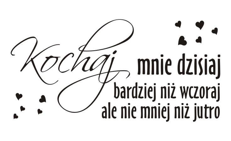 Cytaty, sentencje, napisy - Kochaj mnie dzisiaj... - 55 :: Naklejkolandia