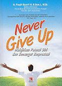NEVER GIVE UP (Melejitkan Potensi  Diri  dan Semangat Berprestasi)