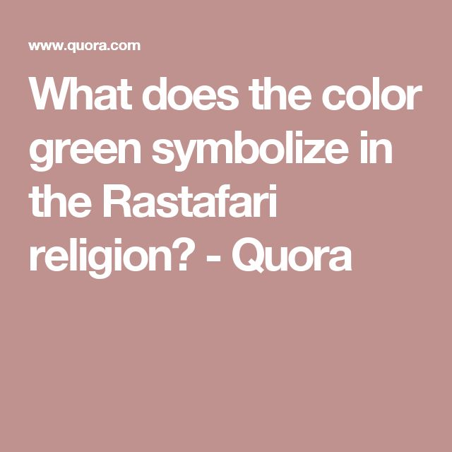 What does the color green symbolize in the Rastafari religion? - Quora