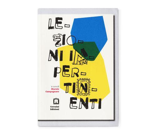 """""""Lezioni impertinenti"""" a cura di Marnie Campagnaro, Corraini, 2014"""