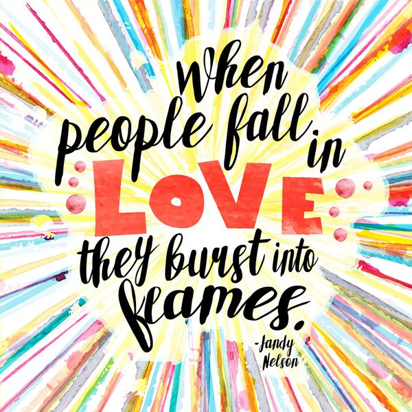 When people fall in love they burst into flames. – Sandy Nelson thedailyquotes.com