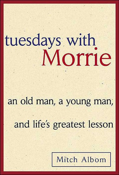 Tuesdays With Morrie ~ one of my favourite reads ~ everyone should read this book.