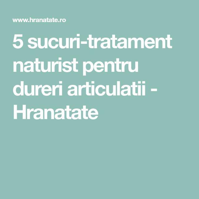 5 sucuri-tratament naturist pentru dureri articulatii - Hranatate