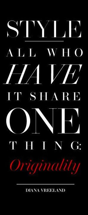 """""""Style, all who have it share one thing: Originality."""" Diana Vreeland   Quotes"""