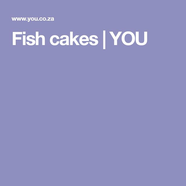 Fish cakes   YOU