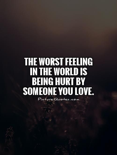 The worst feeling in the world is being hurt by someone you love. Hurt quotes on PictureQuotes.com.