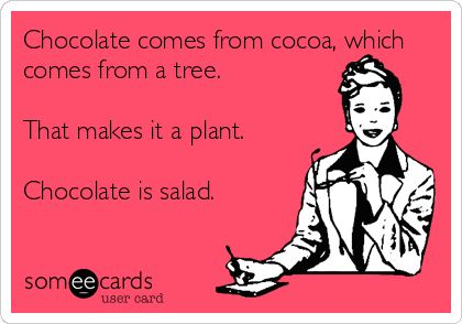 Chocolate comes from cocoa, which comes from a tree. That makes it a plant. Chocolate is salad.
