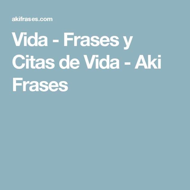 Vida - Frases y Citas de Vida - Aki Frases