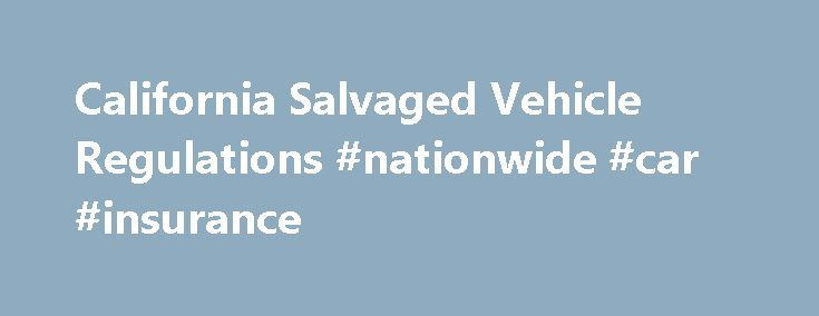 California Salvaged Vehicle Regulations #nationwide #car #insurance http://car-auto.nef2.com/california-salvaged-vehicle-regulations-nationwide-car-insurance/  #salvage cars # Salvaged Vehicles in California DMV.org Insurance Finder Join 1,972,984 Americans who searched DMV.org for car insurance rates. Enter your zip code: Continue How to Re-Register a Salvaged Vehicle in California: Complete an Application for Title or Registration…Continue Reading